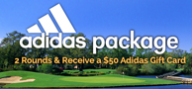 Thumbnail for: ADIDAS Spring Rewards Package ~ Each Golfer Receives $50 Adidas Gift Card!