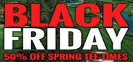 Thumbnail for: Black Friday Sale ~ 50% off Spring Tee Times~Limited Time Offer!